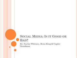 Social  Media: Is it Good or Bad?