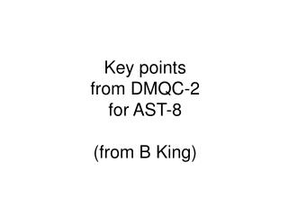 Key points  from DMQC-2  for AST-8 (from B King)