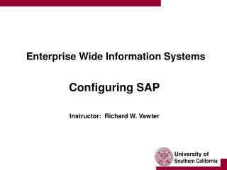 Enterprise Wide Information Systems Configuring SAP Instructor:  Richard W. Vawter