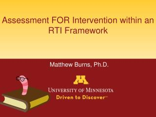 Assessment FOR Intervention within an RTI Framework Matthew Burns, Ph.D.