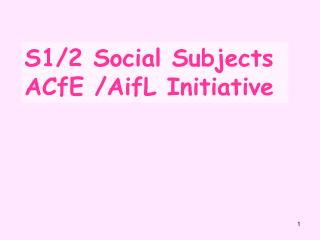 S1/2 Social Subjects ACfE /AifL Initiative