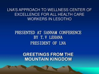LNA'S APPROACH TO WELLNESS CENTER OF EXCELLENCE FOR ALL HEALTH CARE WORKERS IN LESOTHO