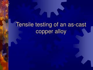 Tensile testing of an as-cast copper alloy