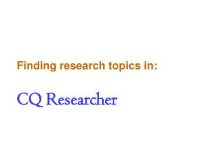 Finding research topics in: CQ Researcher