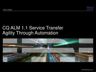 CQ ALM 1.1 Service Transfer Agility Through Automation