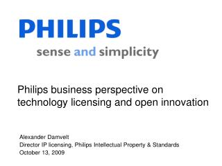 Philips business perspective on technology licensing and open innovation