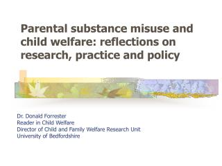 Dr. Donald Forrester Reader in Child Welfare Director of Child and Family Welfare Research Unit  University of Bedfordsh