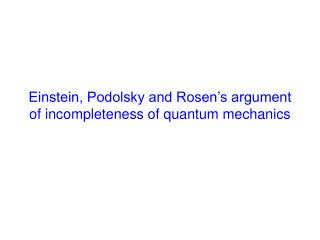Einstein, Podolsky and Rosen's argument of incompleteness of quantum mechanics