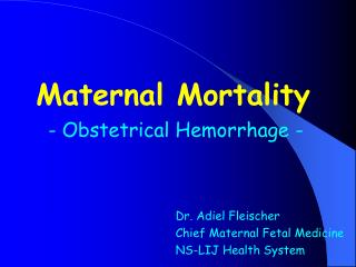 Maternal Mortality   - Obstetrical Hemorrhage -