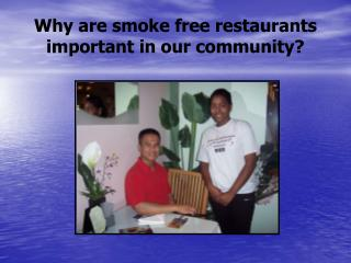 Why are smoke free restaurants important in our community?
