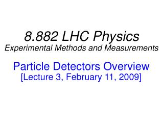 8.882 LHC Physics Experimental Methods and Measurements Particle Detectors Overview