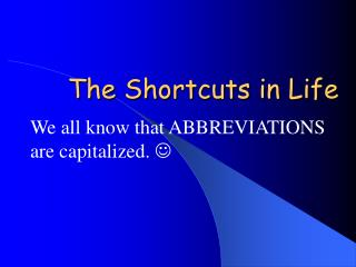 The Shortcuts in Life