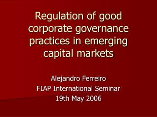 Regula t i o n  of good corporate governance practices in emerging capital markets