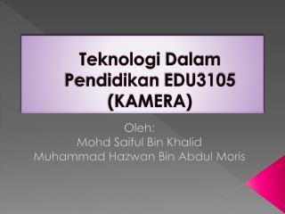 Teknologi Dalam Pendidikan  EDU3105 (KAMERA)