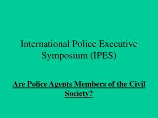 International Police Executive Symposium (IPES)