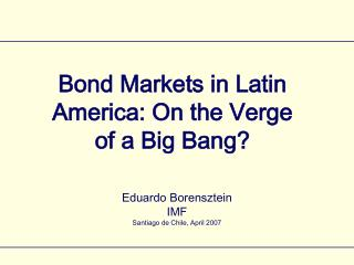 Bond Markets in Latin America: On the Verge of a Big Bang?