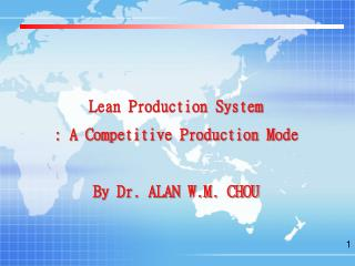 Lean Production System : A Competitive Production Mode By Dr. ALAN W.M. CHOU