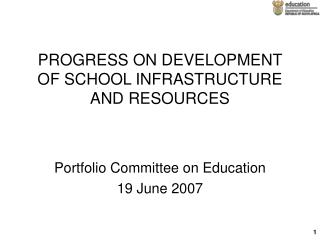 PROGRESS ON DEVELOPMENT OF SCHOOL INFRASTRUCTURE AND RESOURCES