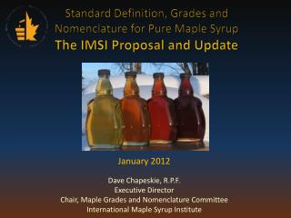 Standard Definition, Grades and Nomenclature for Pure Maple Syrup The IMSI Proposal and Update