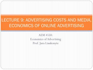 LECTURE 9: ADVERTISING COSTS AND MEDIA, ECONOMICS OF ONLINE ADVERTISING