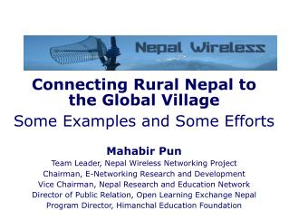 Connecting Rural Nepal to  the Global Village Some Examples and Some Efforts Mahabir Pun
