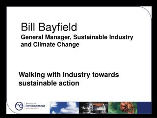 Bill Bayfield General Manager, Sustainable Industry and Climate Change