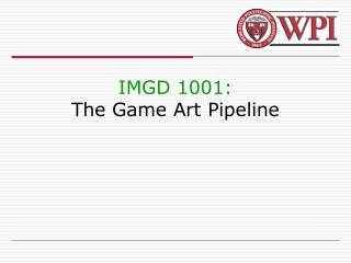 IMGD 1001: The Game Art Pipeline