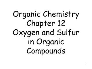 Organic Chemistry                         Chapter 12 Oxygen and Sulfur in Organic Compounds