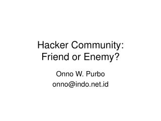 Hacker Community: Friend or Enemy?