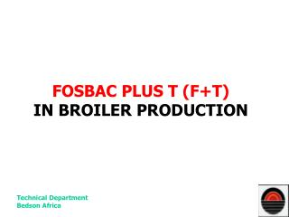 FOSBAC PLUS T (F+T) IN BROILER PRODUCTION