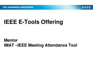 IEEE E-Tools Offering Mentor  IMAT –IEEE Meeting Attendance Tool