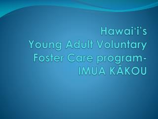 Hawai'i's Young Adult Voluntary Foster Care program- IMUA KĀKOU