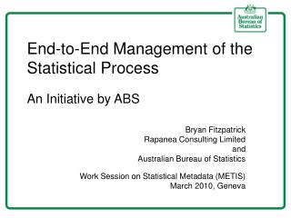 End-to-End Management of the Statistical Process An Initiative by ABS