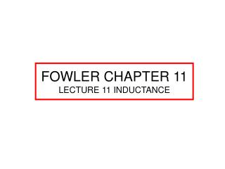 FOWLER CHAPTER 11 LECTURE 11 INDUCTANCE