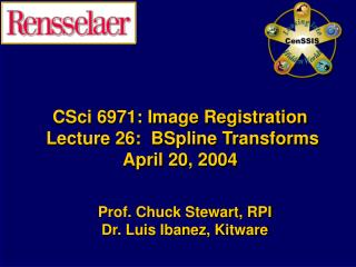 CSci 6971: Image Registration  Lecture 26:  BSpline Transforms April 20, 2004