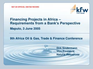 Financing Projects in Africa – Requirements from a Bank's Perspective Maputo, 3 June 2005