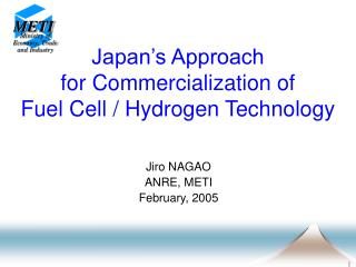 Japan's Approach for Commercialization of  Fuel Cell / Hydrogen Technology