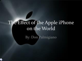 The Effect of the Apple iPhone on the World