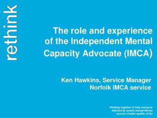 The role and experience  of the Independent Mental Capacity Advocate (IMCA )