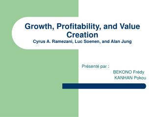 Growth, Profitability, and Value Creation Cyrus A. Ramezani, Luc Soenen, and Alan Jung