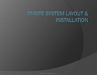 ONSITE SYSTEM LAYOUT  INSTALLATION