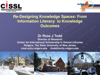 Re-Designing Knowledge Spaces: From Information Literacy  to Knowledge Outcomes Dr Ross J Todd Director of Research