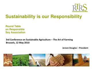 Sustainability is our Responsibility Round Table on Responsible Soy Association