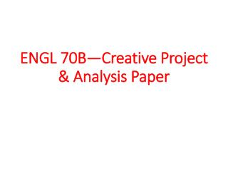 ENGL 70B—Creative Project  & Analysis Paper