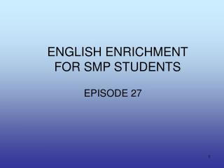 ENGLISH ENRICHMENT  FOR SMP STUDENTS