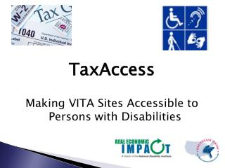 TaxAccess  Making VITA Sites Accessible to  Persons with Disabilities