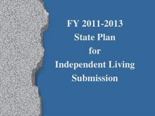 FY 2011-2013  State Plan  for  Independent Living Submission