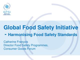 Global Food Safety Initiative - Harmonising Food Safety Standards
