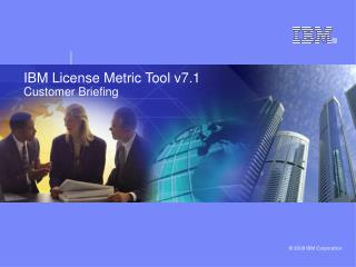 IBM License Metric Tool v7.1 Customer Briefing