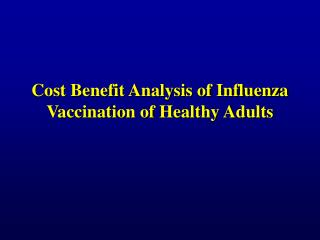 Cost Benefit Analysis of Influenza Vaccination of Healthy Adults
